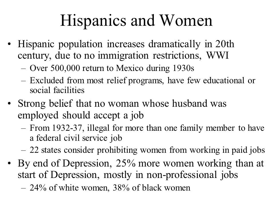 Hispanics and Women Hispanic population increases dramatically in 20th century, due to no immigration restrictions, WWI.