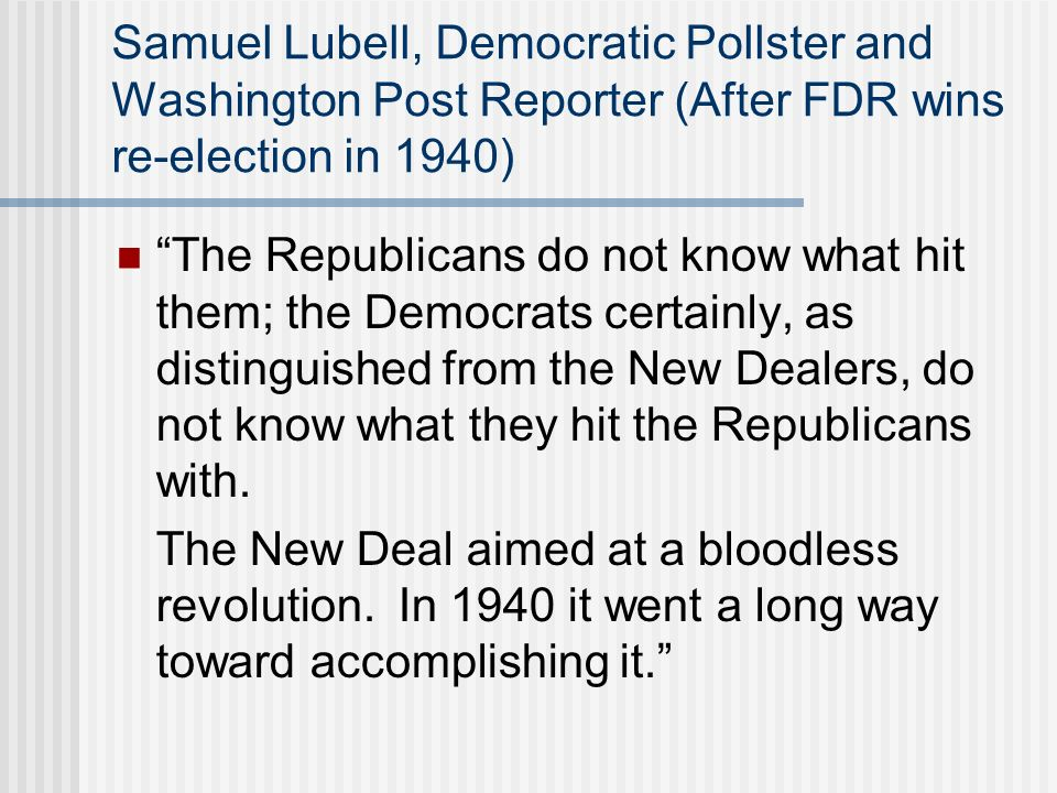 Samuel Lubell, Democratic Pollster and Washington Post Reporter (After FDR wins re-election in 1940)