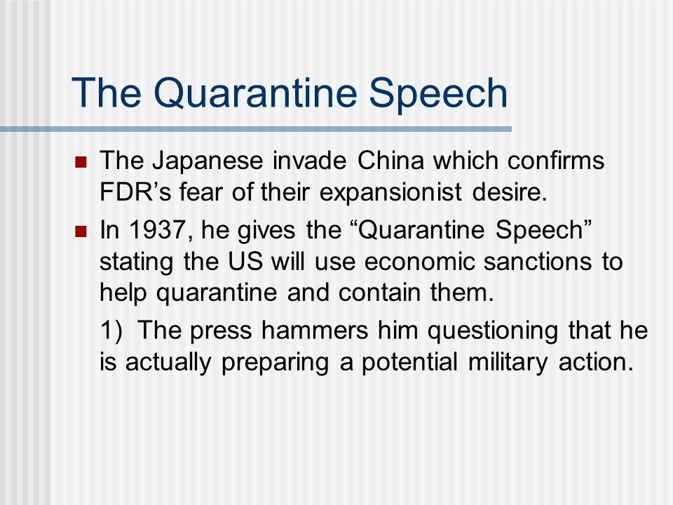 The Quarantine Speech The Japanese invade China which confirms FDR's fear of their expansionist desire.