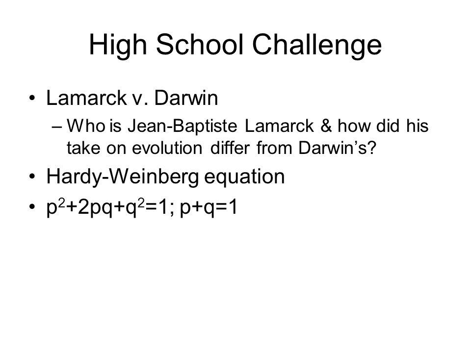 High School Challenge Lamarck v. Darwin Hardy-Weinberg equation