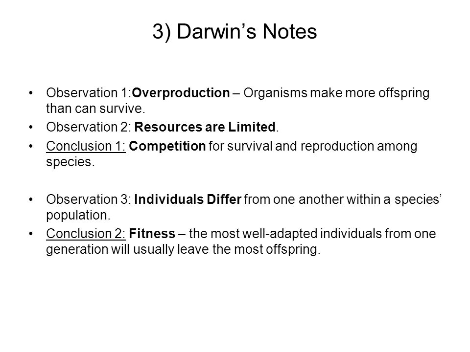 3) Darwin's NotesObservation 1:Overproduction – Organisms make more offspring than can survive. Observation 2: Resources are Limited.