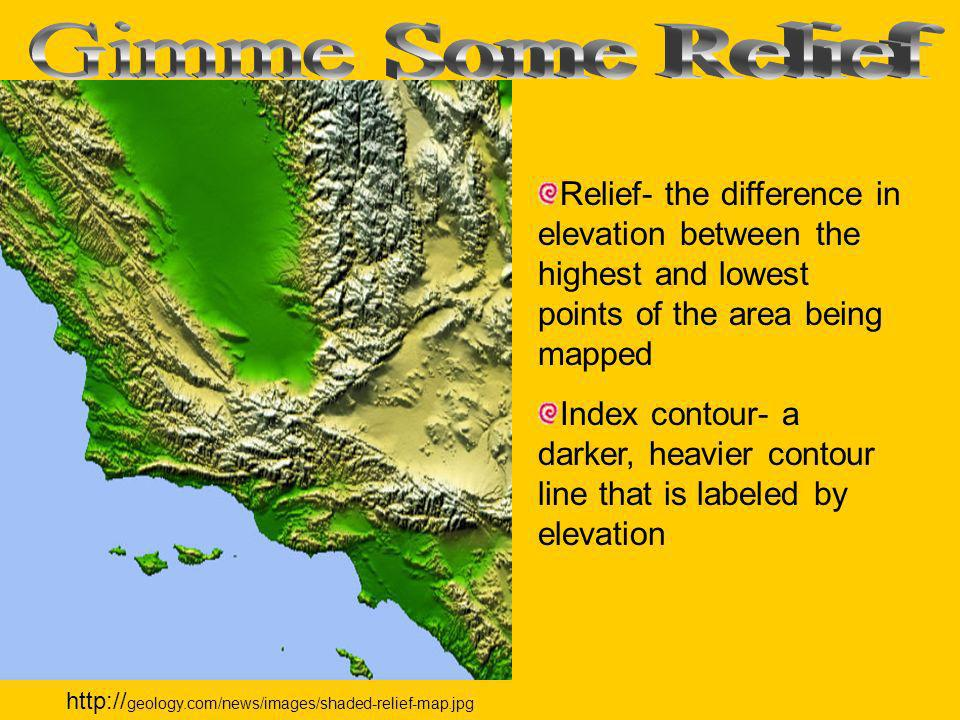 Gimme Some Relief Relief- the difference in elevation between the highest and lowest points of the area being mapped.