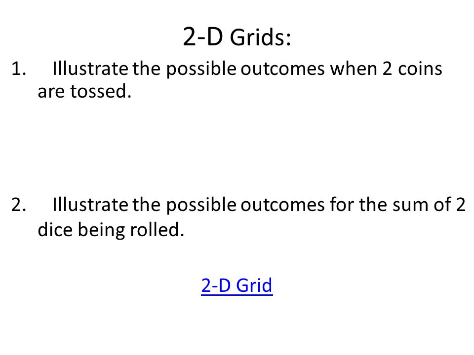 2-D Grids: Illustrate the possible outcomes when 2 coins are tossed.