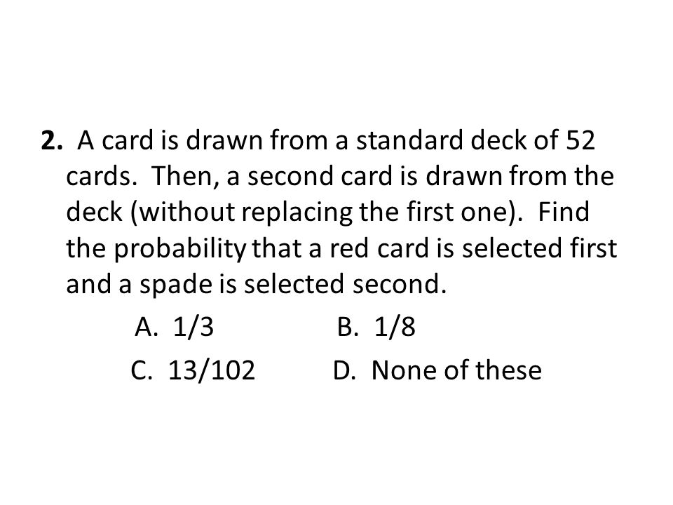 2. A card is drawn from a standard deck of 52 cards