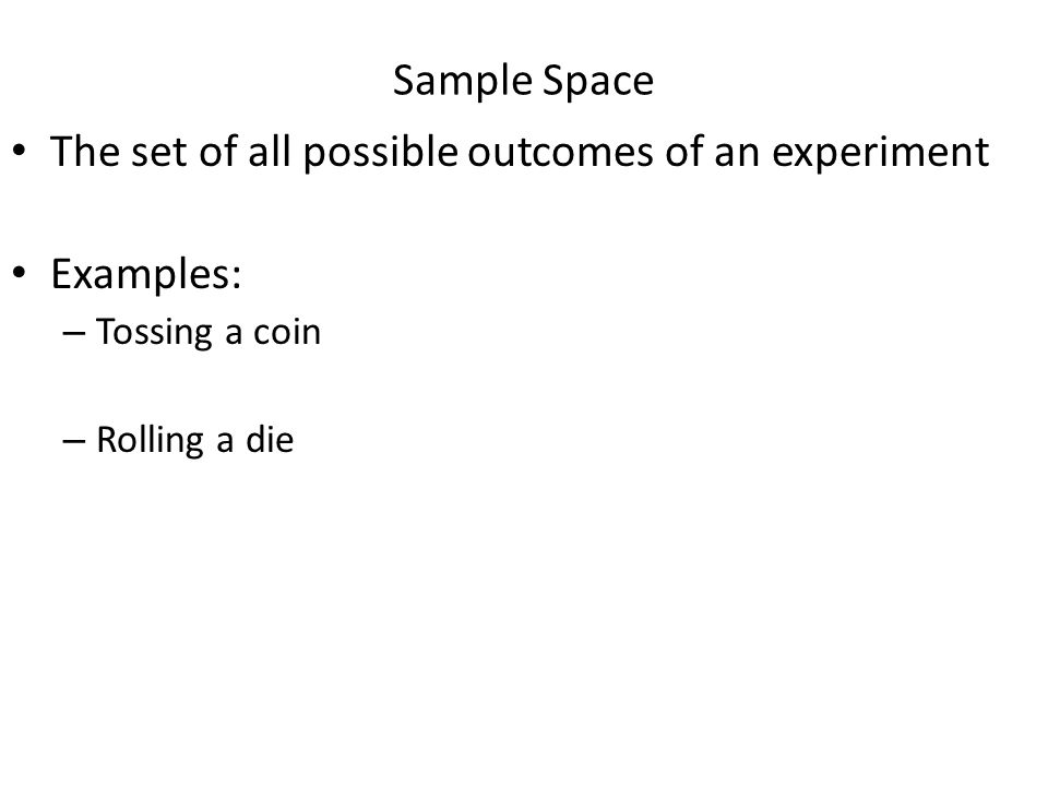 The set of all possible outcomes of an experiment Examples: