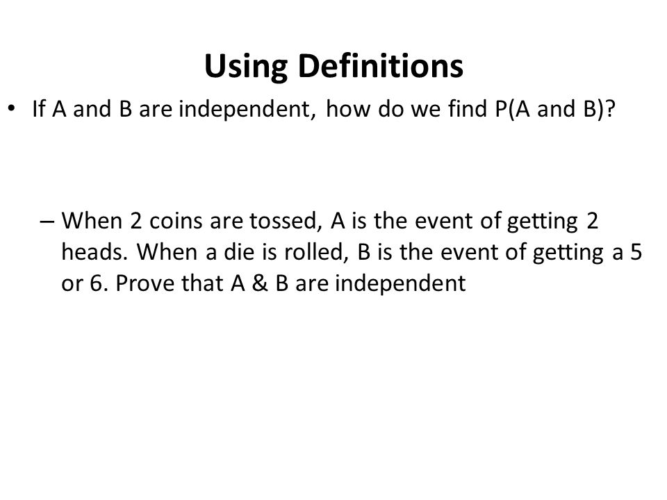 Using Definitions If A and B are independent, how do we find P(A and B)