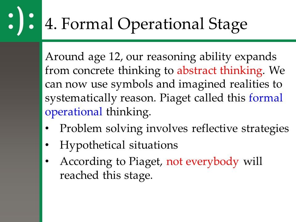 piaget formal operational Next article in issue: the educational utility of piaget: a reply to shayer next article in issue: the educational utility of piaget: a reply to shayer summary the relation between piaget's logical theory of formal operational thinking and his account of cognitive development is discussed the.