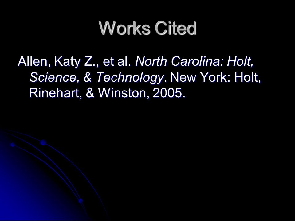 Works Cited Allen, Katy Z., et al. North Carolina: Holt, Science, & Technology.