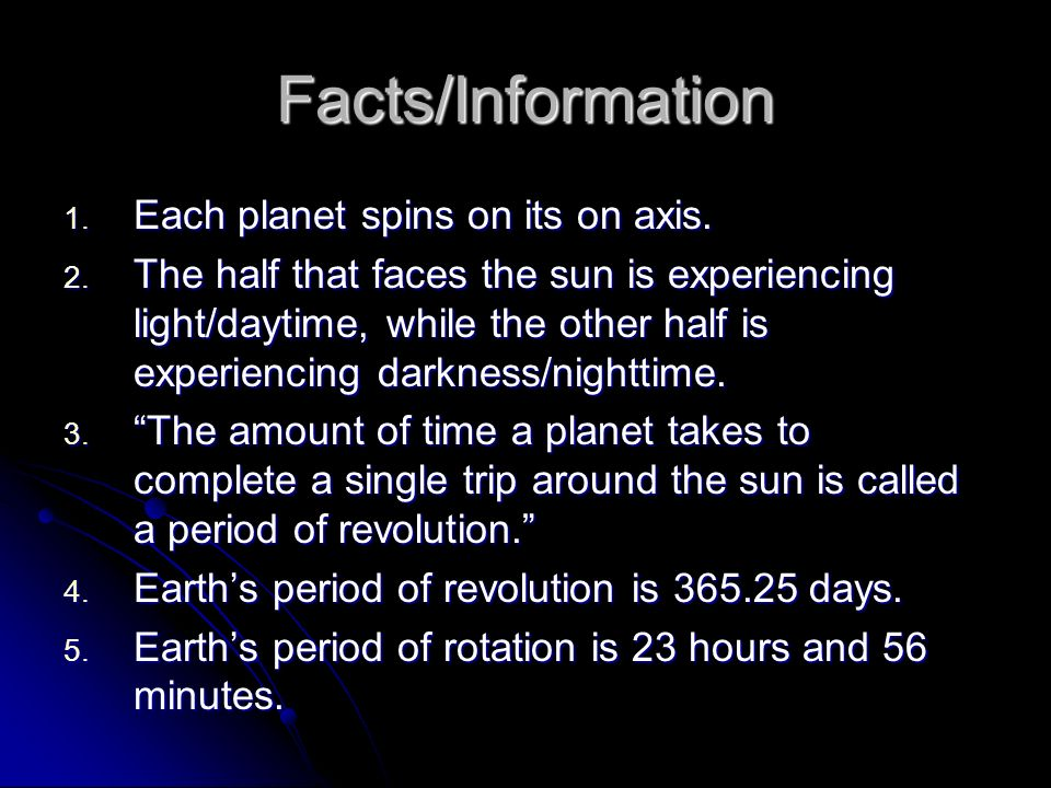 Facts/Information Each planet spins on its on axis.
