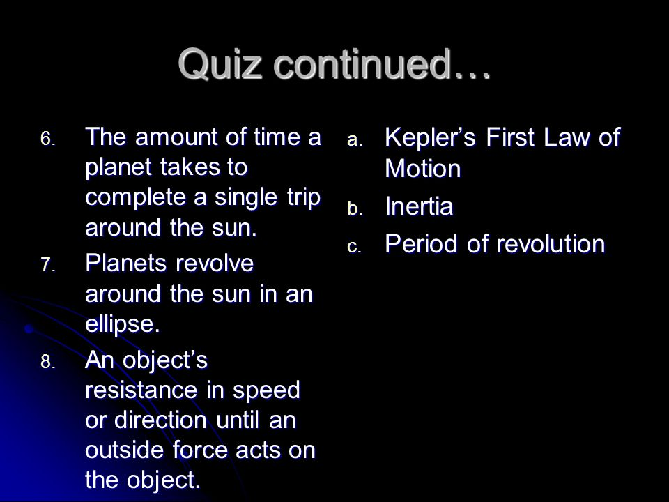 Quiz continued… Kepler's First Law of Motion Inertia