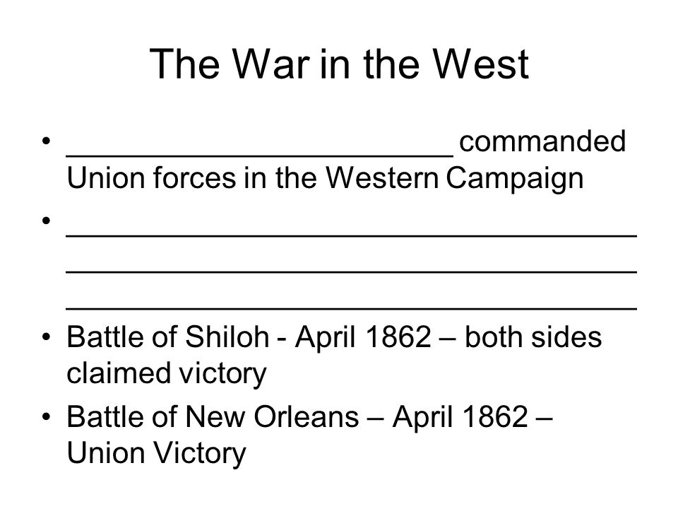 The War in the West _______________________ commanded Union forces in the Western Campaign.
