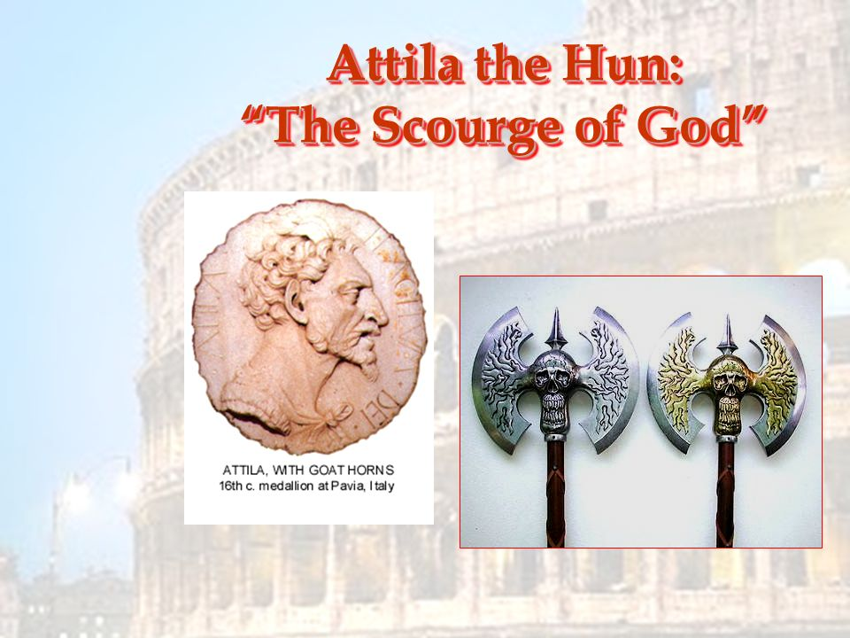 """the scourge of god attila the hun There is no other man in all recorded history that has been feared as much as attila attila was known by the nickname """"the scourge of god"""", referring to his reputation for creating a trail."""