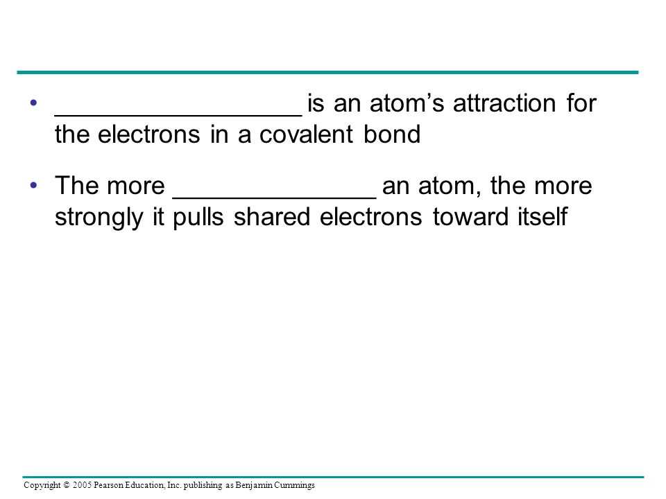 _________________ is an atom's attraction for the electrons in a covalent bond