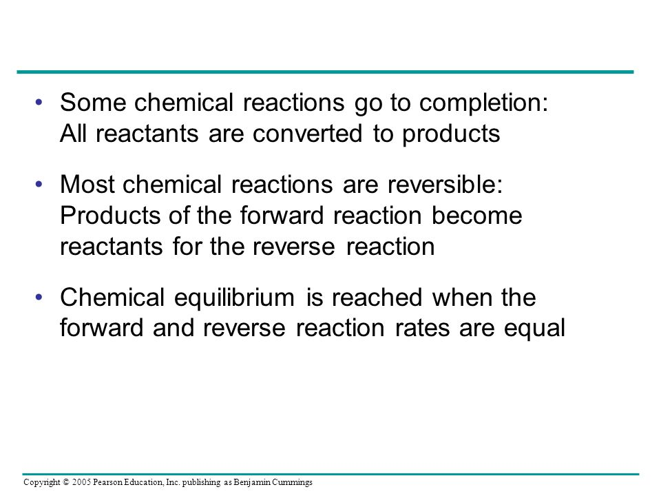 Some chemical reactions go to completion: All reactants are converted to products