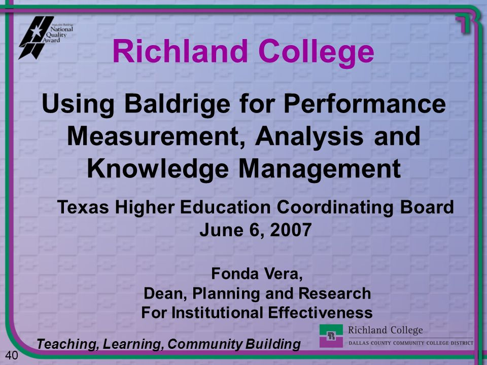 Richland College Using Baldrige for Performance Measurement, Analysis and Knowledge Management.