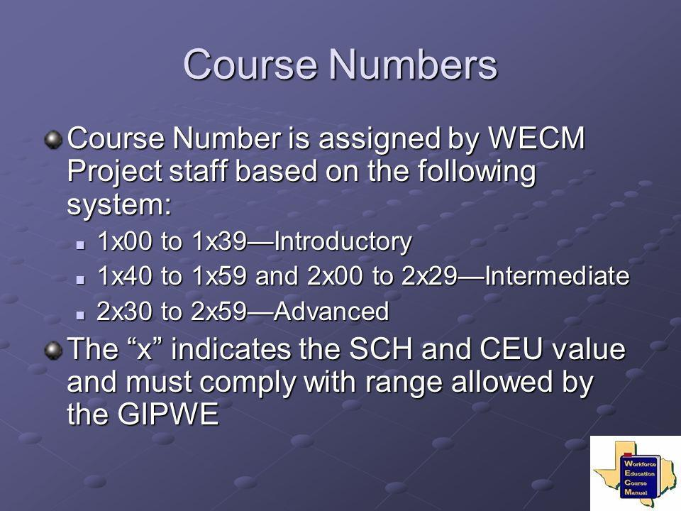 Course Numbers Course Number is assigned by WECM Project staff based on the following system: 1x00 to 1x39—Introductory.