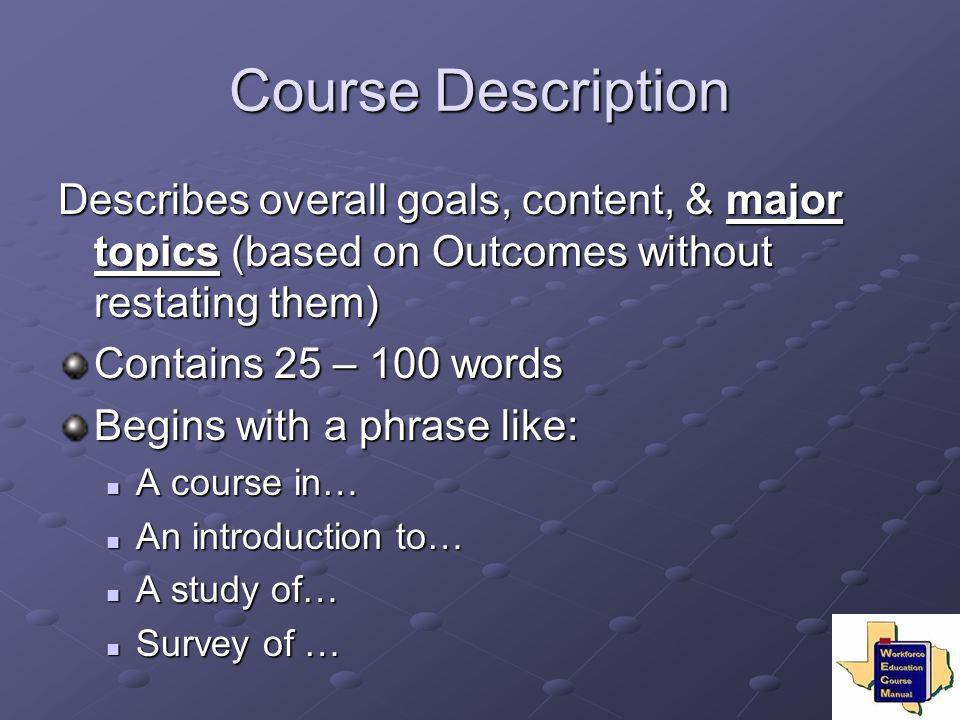 Course Description Describes overall goals, content, & major topics (based on Outcomes without restating them)