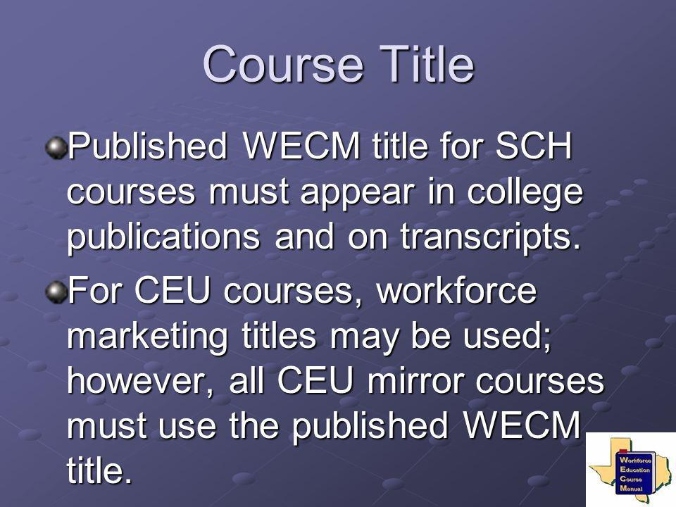 Course Title Published WECM title for SCH courses must appear in college publications and on transcripts.