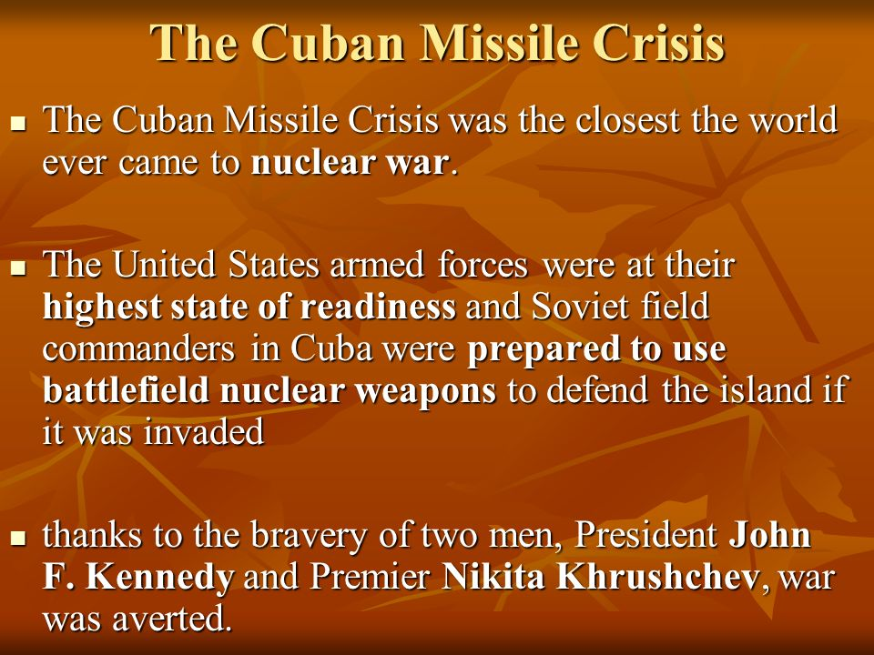 why the cuban missile crisis of 1962 was the closest the world came to a nuclear war Pushed the us and soviet union to nuclear war 50 years after cuban missile crisis: delivered in october 1962 announcing what could have been world war.