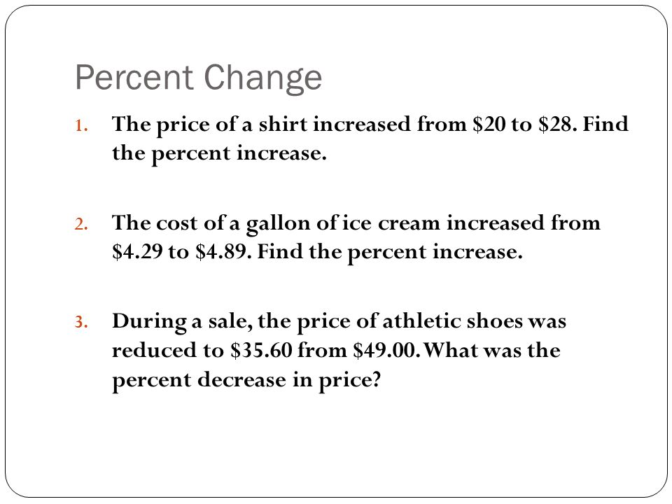 Percent Change The price of a shirt increased from $20 to $28. Find the percent increase.