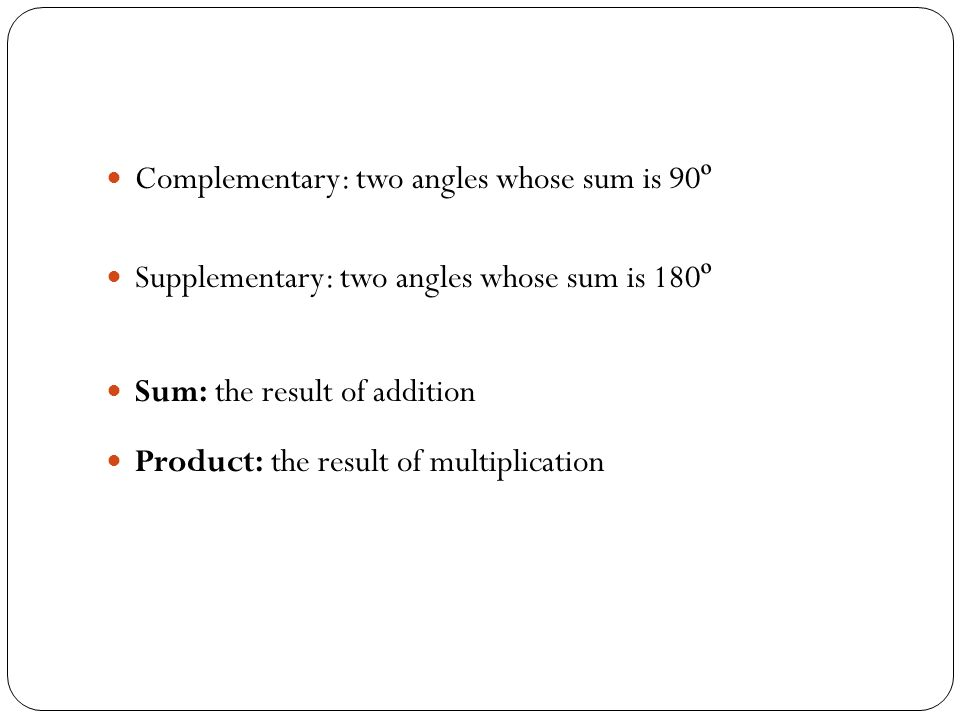 Complementary: two angles whose sum is 90º