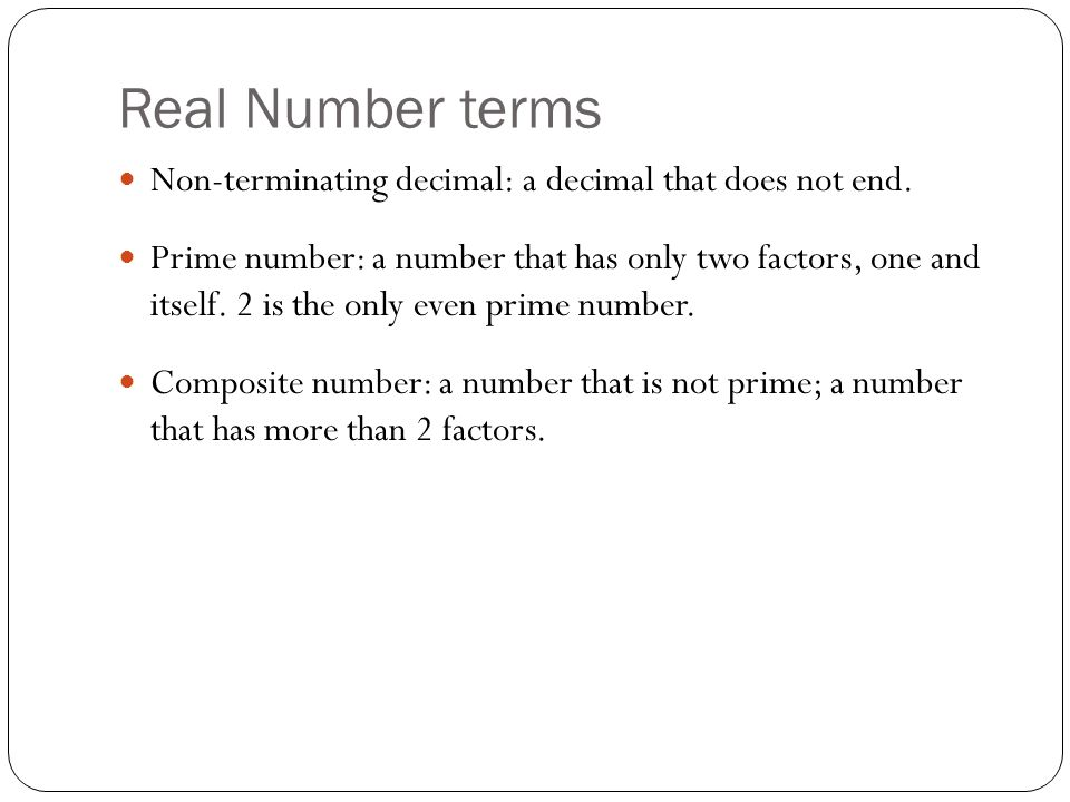 Real Number terms Non-terminating decimal: a decimal that does not end.