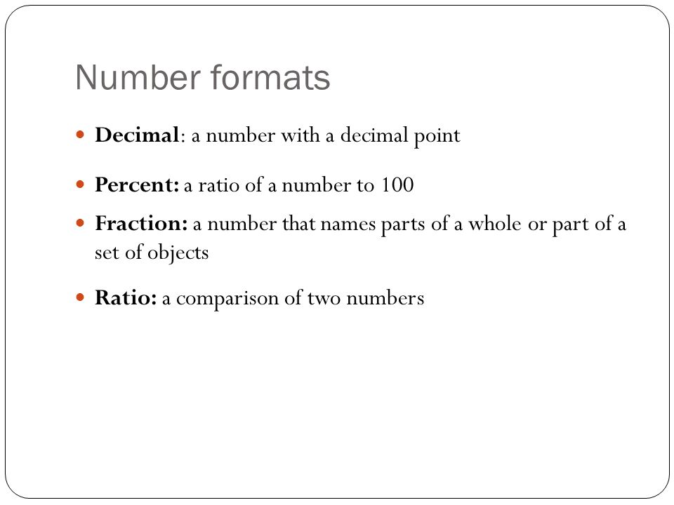 Number formats Decimal: a number with a decimal point