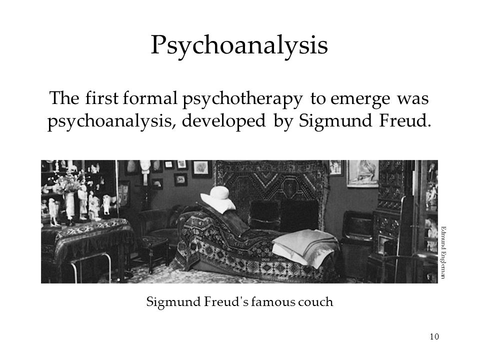 PsychoanalysisThe first formal psychotherapy to emerge was psychoanalysis, developed by Sigmund Freud.