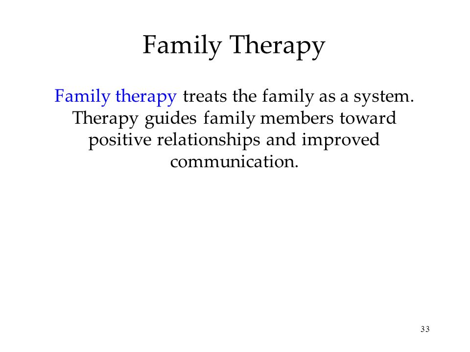 Family TherapyFamily therapy treats the family as a system.