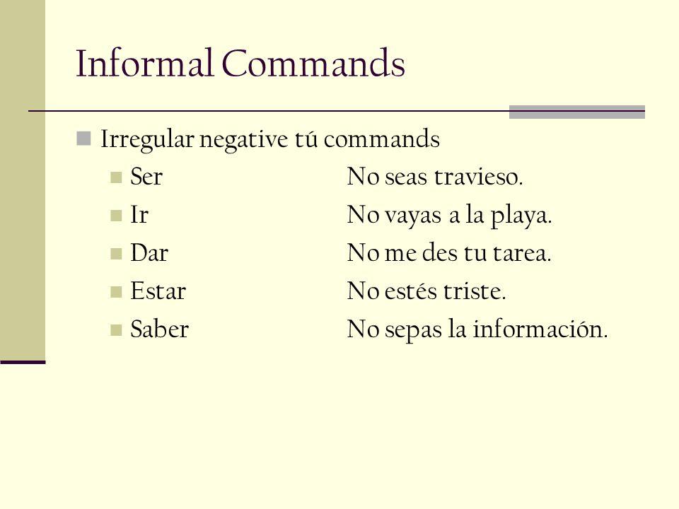 Informal Commands Irregular negative tú commands Ser No seas travieso.