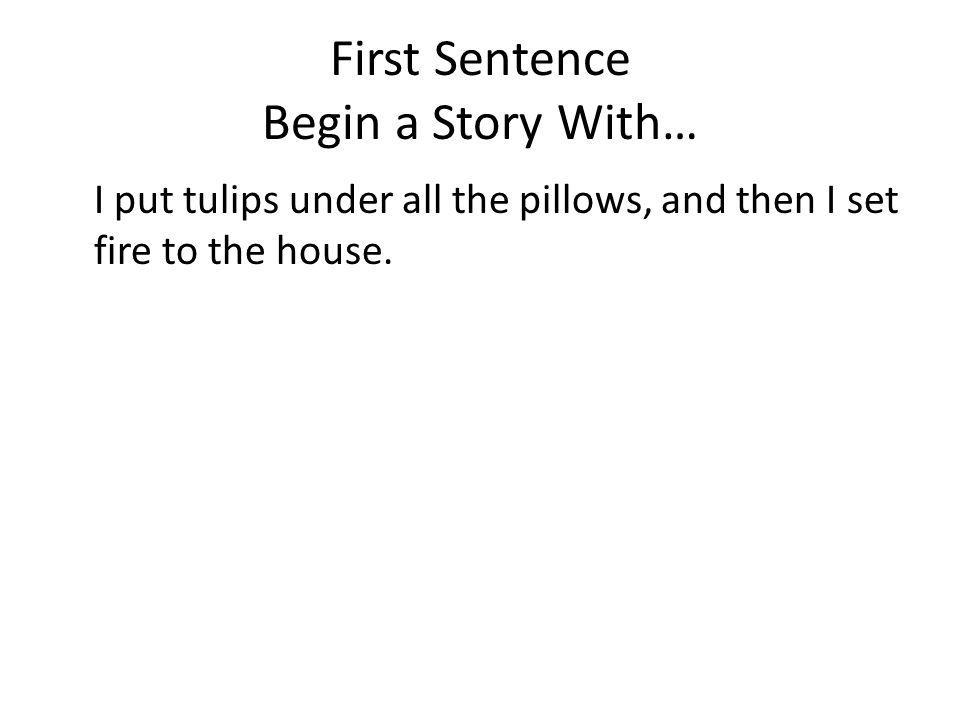 First Sentence Begin a Story With…