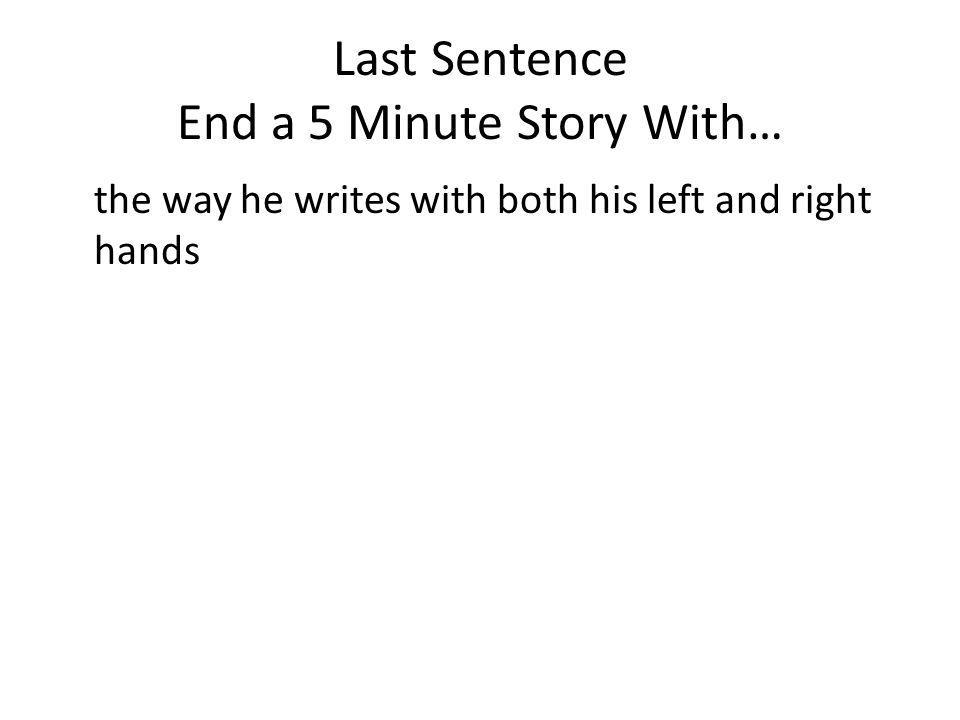 Last Sentence End a 5 Minute Story With…