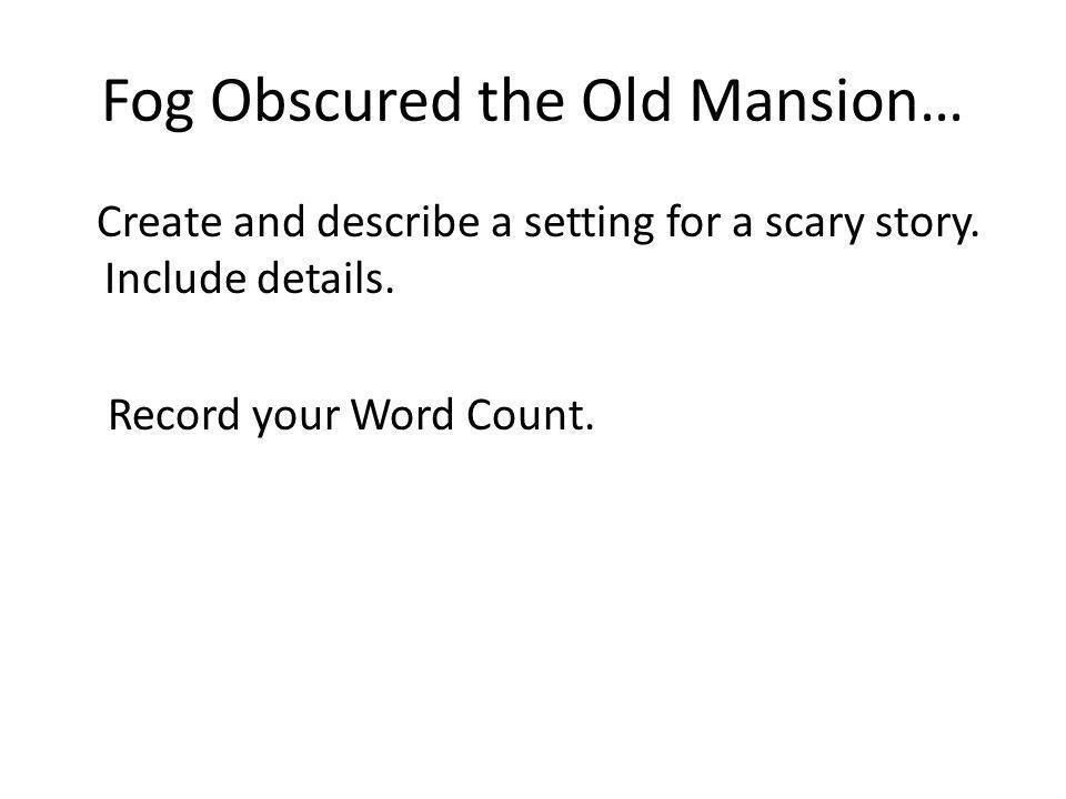 Fog Obscured the Old Mansion…