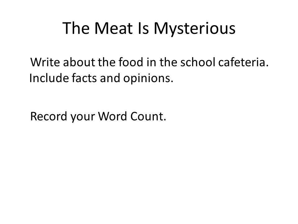 The Meat Is Mysterious Write about the food in the school cafeteria.