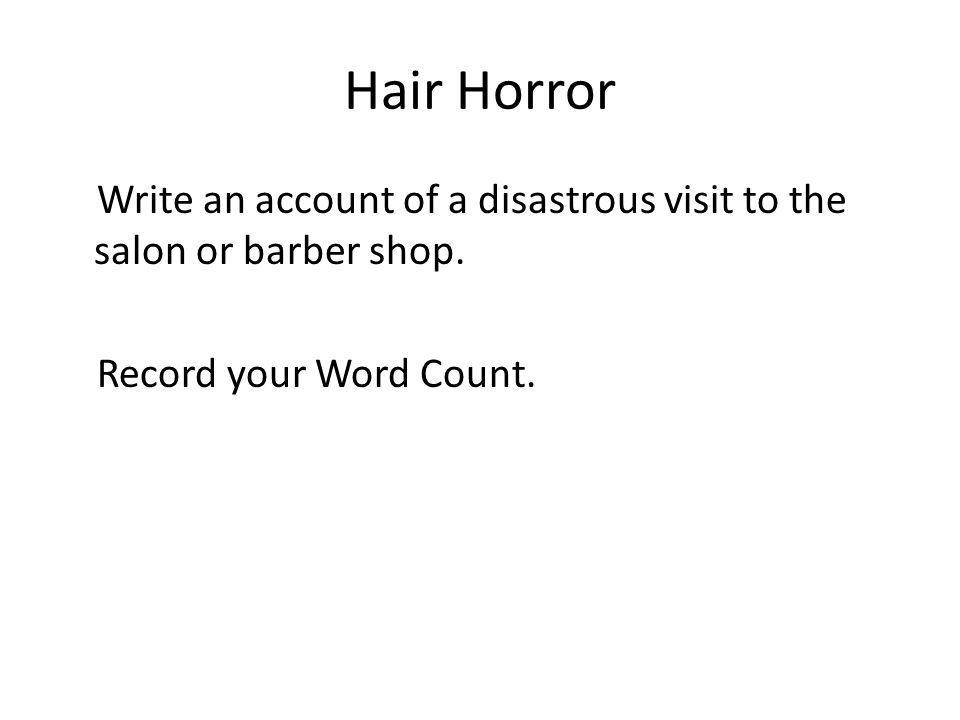 Hair Horror Write an account of a disastrous visit to the salon or barber shop.