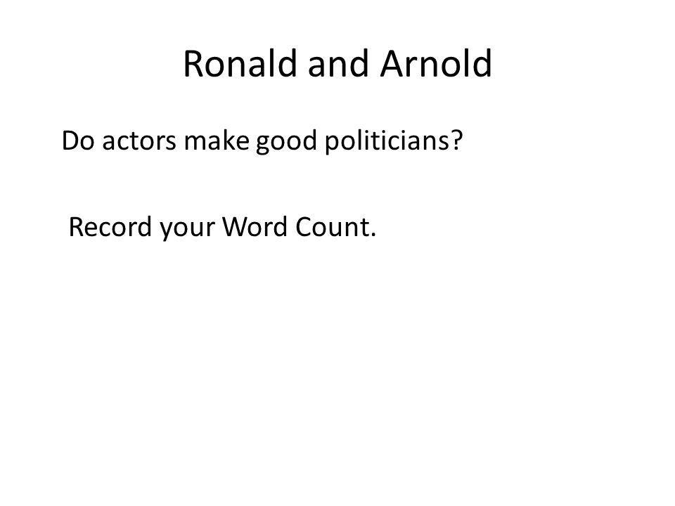 Ronald and Arnold Do actors make good politicians Record your Word Count.