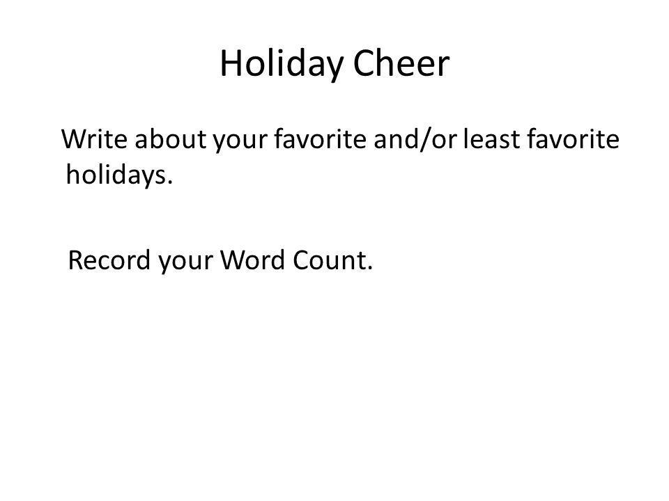 Holiday Cheer Write about your favorite and/or least favorite holidays. Record your Word Count.