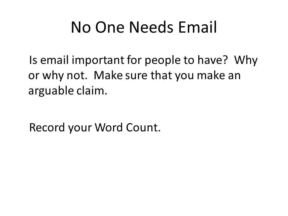 No One Needs Email Is email important for people to have.