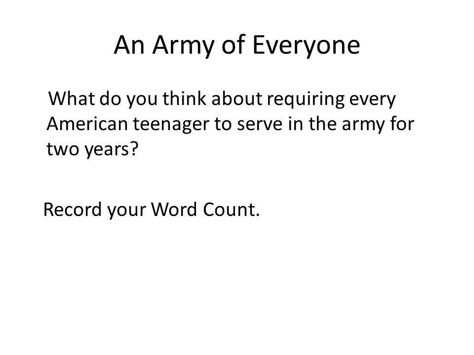 An Army of Everyone What do you think about requiring every American teenager to serve in the army for two years.