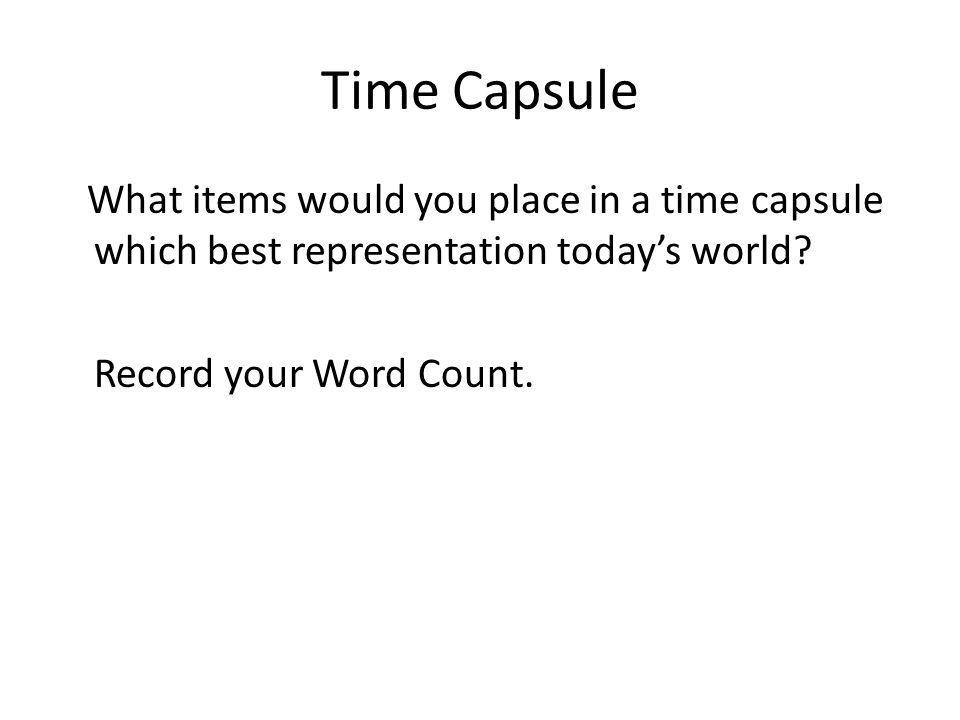 Time Capsule What items would you place in a time capsule which best representation today's world.