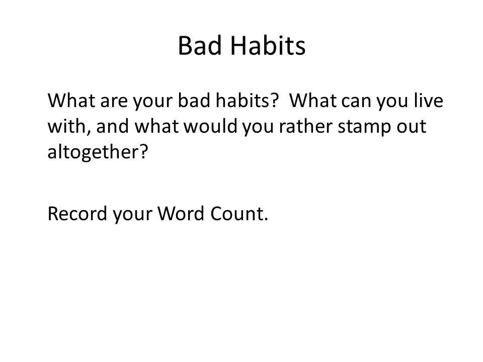 Bad Habits What are your bad habits.
