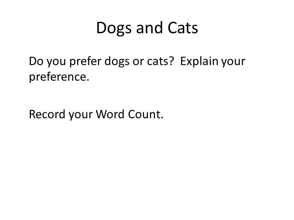Dogs and Cats Do you prefer dogs or cats Explain your preference. Record your Word Count.