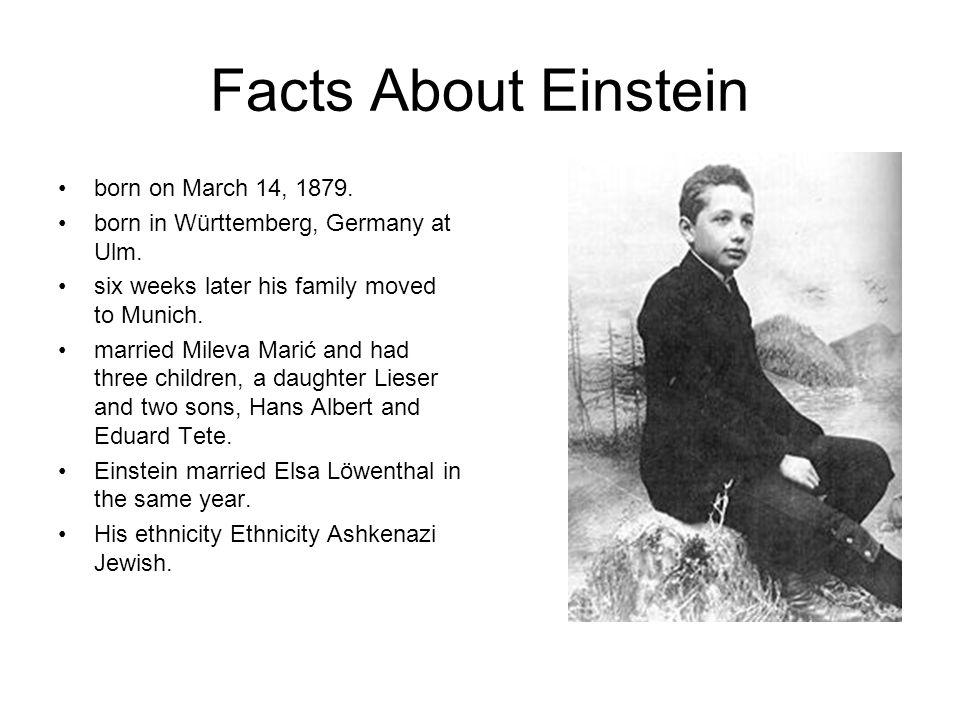 Facts About Einstein born on March 14, 1879.