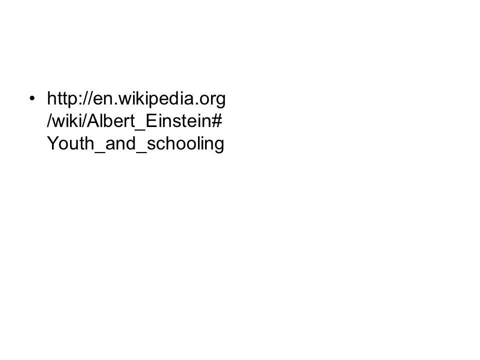 http://en.wikipedia.org/wiki/Albert_Einstein#Youth_and_schooling