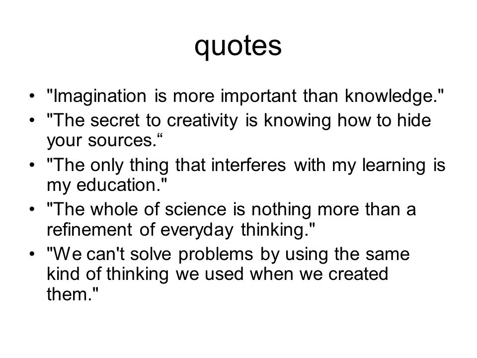 quotes Imagination is more important than knowledge.