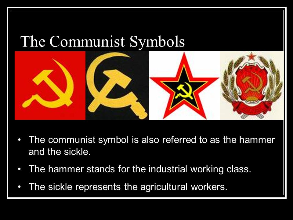 The Communist Symbols The communist symbol is also referred to as the hammer and the sickle. The hammer stands for the industrial working class.