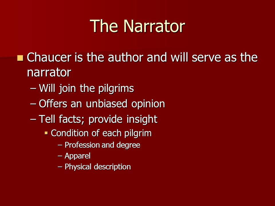 The Narrator Chaucer is the author and will serve as the narrator