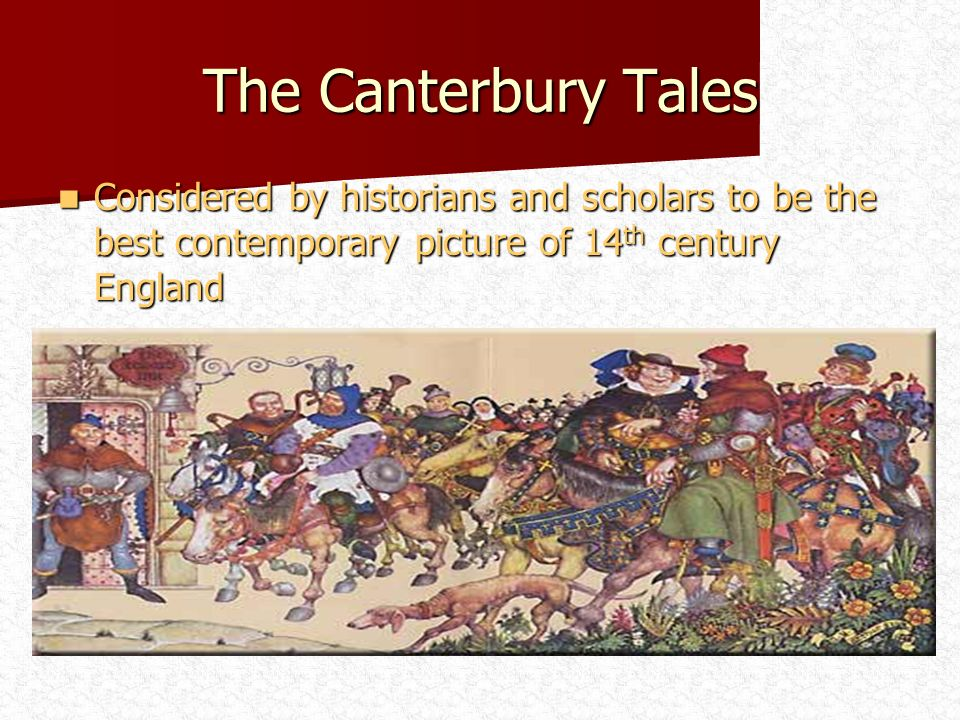 The Canterbury Tales Considered by historians and scholars to be the best contemporary picture of 14th century England.