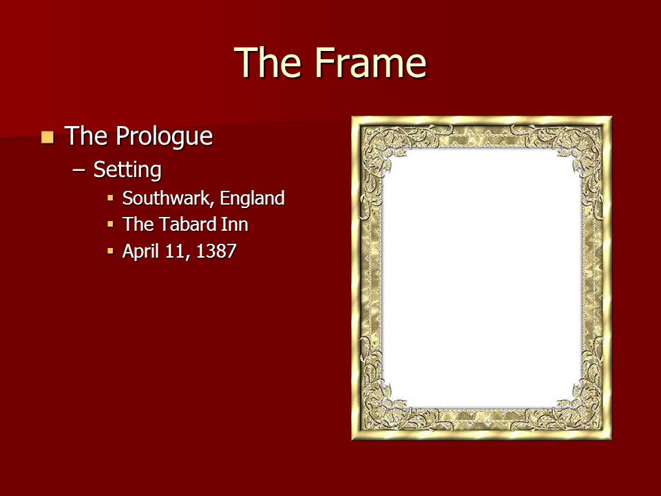 The Frame The Prologue Setting Southwark, England The Tabard Inn