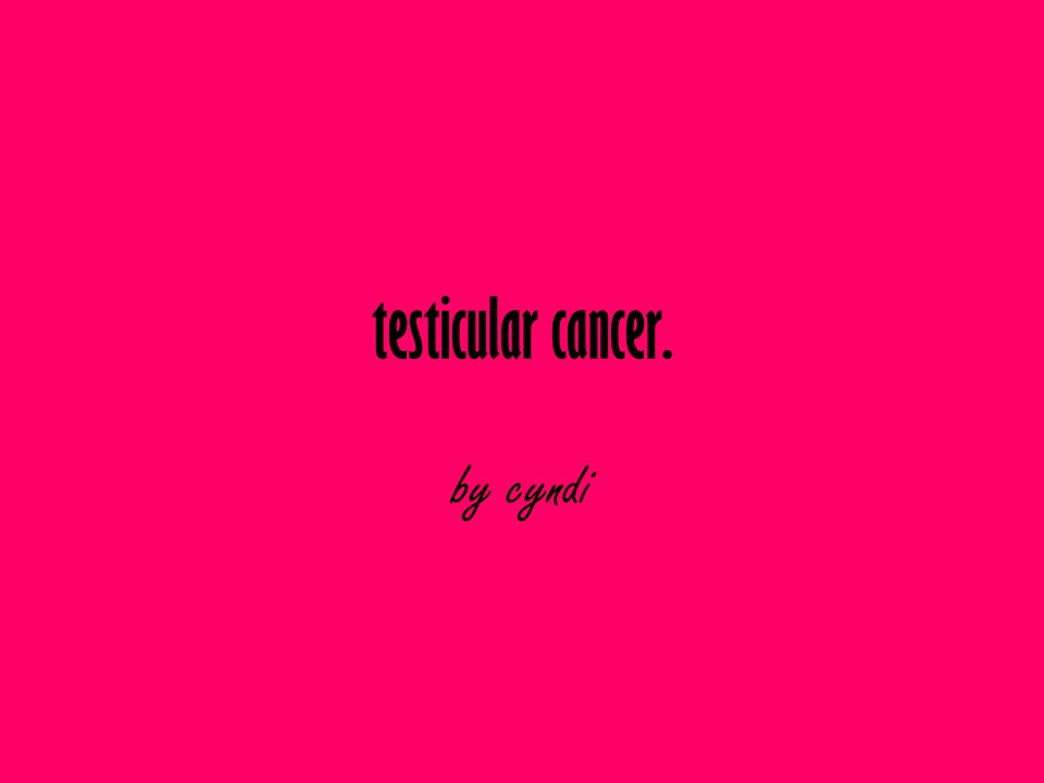 testicular cancer. by cyndi